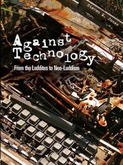 Cover of: Against Technology | Jones, Steven E.