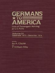 Cover of: Germans to America, Volume 31 Dec. 1, 1873-Dec. 29, 1874 | Glazier Ira A.TH