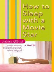 Cover of: How to Sleep with a Movie Star | Kristin Harmel