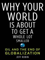 Cover of: Why Your World Is About to Get a Whole Lot Smaller | Jeff Rubin