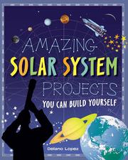 Cover of: Amazing Solar System Projects You Can Build Yourself | Delano Lopez