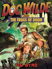 Cover of: Doc Wilde and the Frogs of Doom | Tim Byrd