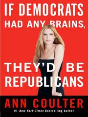 If Democrats had any brains, they'd be Republicans by Ann H. Coulter
