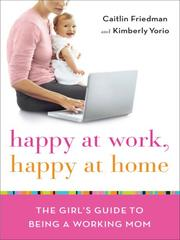 Cover of: Happy at Work, Happy at Home by Caitlin Friedman