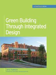 Cover of: Green Building Through Integrated Design | Jerry Yudelson
