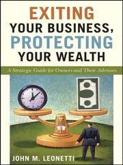 Cover of: Exiting Your Business, Protecting Your Wealth | John M. Leonetti