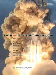 Cover of: This is rocket science: the true story of the risk-taking scientists who figured out ways to explore beyond Earth