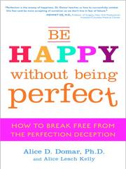 Cover of: Be Happy Without Being Perfect | Alice D. Domar