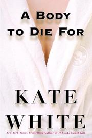 Cover of: A Body to Die For | Kate White