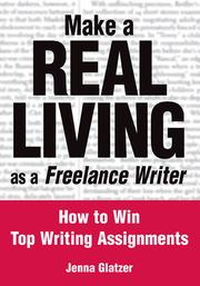 Cover of: Make a Real Living as a Freelance Writer | Jenna Glatzer