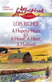 Cover of: A Hopeful Heart and A Home, A Heart, A Husband | Lois Richer