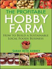 Cover of: The Profitable Hobby Farm, How to Build a Sustainable Local Foods Business | Sarah Beth Aubrey