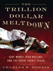 Cover of: The Trillion Dollar Meltdown | Morris, Charles R.
