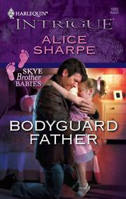 Cover of: Bodyguard Father | Alice Sharpe