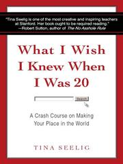 Cover of: What I wish I knew when I was 20 by Tina Lynn Seelig