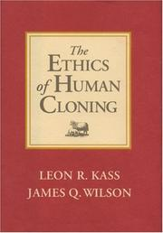Cover of: The ethics of human cloning | Leon Kass