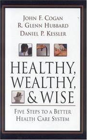 Cover of: Healthy, Wealthy, and Wise | John F. Cogan, R. Glenn Hubbard, Daniel P. Kessler
