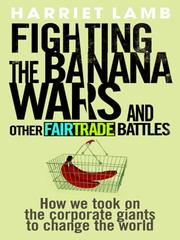 Cover of: Fighting the Banana Wars and Other Fairtrade Battles |