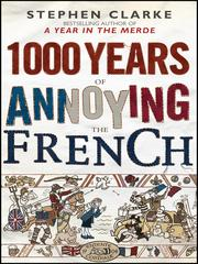 Cover of: 1000 Years of Annoying the French by Stephen Clarke