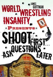 Cover of: World Wrestling Insanity Presents: Shoot First ... Ask Questions Later |