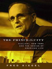 Cover of: The Prince of the City: Giuliani, New York and the Genius of American Life |