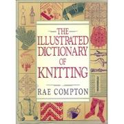 Cover of: The illustrated dictionary of knitting by Rae Compton