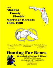 Alachua Co Florida Marriages Vol 1 1836-1900 by Nicholas Russell Murray, Dorothy Ledbetter Murray