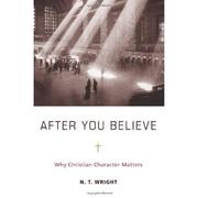Cover of: After you believe: why Christian character matters
