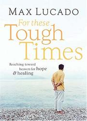 Cover of: For These Tough Times: reaching toward heaven for hope and healing