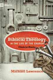 Cover of: Biblical theology in the life of the church | Michael Lawrence