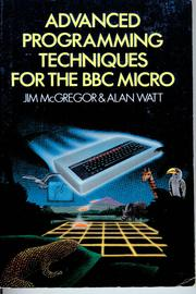Cover of: Advanced programming techniques for the BBC micro | James J. McGregor