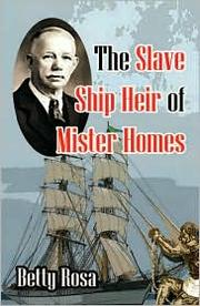 The Slave Ship Heir of Mister Homes by Betty Rosa