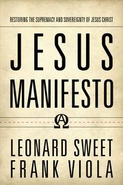 Cover of: Jesus manifesto: Restoring the supremacy and sovereignty of Jesus Christ