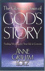Cover of: The glorious dawn of God's story: finding meaning for your life in Genesis