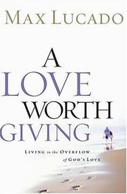 Cover of: A Love Worth Giving: Living in the Overflow of God's Love