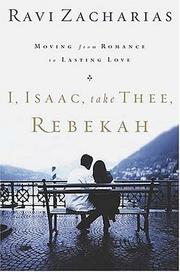 Cover of: I, Isaac, Take Thee, Rebekah: Moving from Romance to Lasting Love