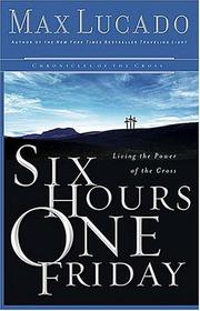 Cover of: Six Hours One Friday: Anchoring to the Power of the Cross