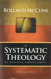 Cover of: A systematic theology of biblical Christianity | Rolland McCune