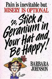 Cover of: Pain is inevitable but misery is optional so, stick a geranium in your hat and be happy!