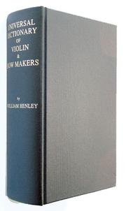 Cover of: Universal dictionary of violin and bow makers by William Henley