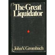Cover of: The great liquidator | John V. Grombach