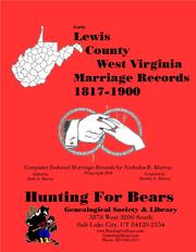 Early Lewis County West Virginia Marriage Records 1817-1900 by Nicholas Russell Murray