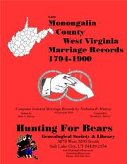 Early Monongalia County West Virginia Marriage Records 1794-1900 by Nicholas Russell Murray