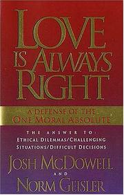 Cover of: Love is Always Right.,: a defense of the one moral absolute