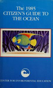 Cover of: The 1985 citizen's guide to the ocean | foreword by M. Scott Carpenter ; written, compiled, and edited by Michael Weber ... [et al. for] Center for Environmental Education, Washington, D.C.