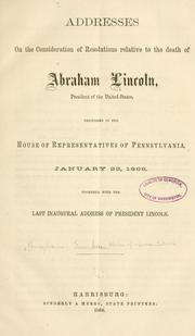 Cover of: Addresses on the consideration of resolutions relative to the death of Abraham Lincoln | Pennsylvania. General Assembly. House of Representatives.