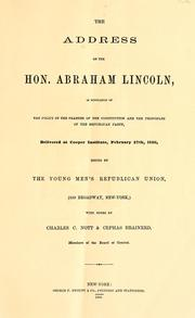 Cover of: The address of the Hon. Abraham Lincoln, in vindication of the policy of the Framers of the Constitution and the principles of the Republican Party | Abraham Lincoln