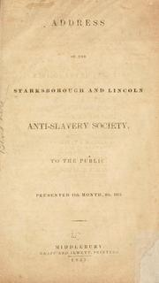 Cover of: Address of the Starksborough and Lincoln anti-slavery society, to the public | Starksborough and Lincoln anti-slavery society