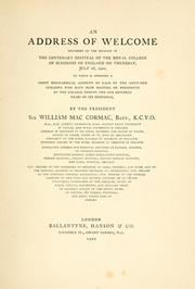 An address of welcome delivered on the occasion of the centenary festival of the Royal College of Surgeons of England ... July 26, 1900 by Mac Cormac, William Sir