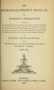 Cover of: The bibliographer's manual of English literature, containing an account of rare, curious, and useful books, published in or relating to Great Britain and Ireland, from the invention of printing | William Thomas Lowndes
